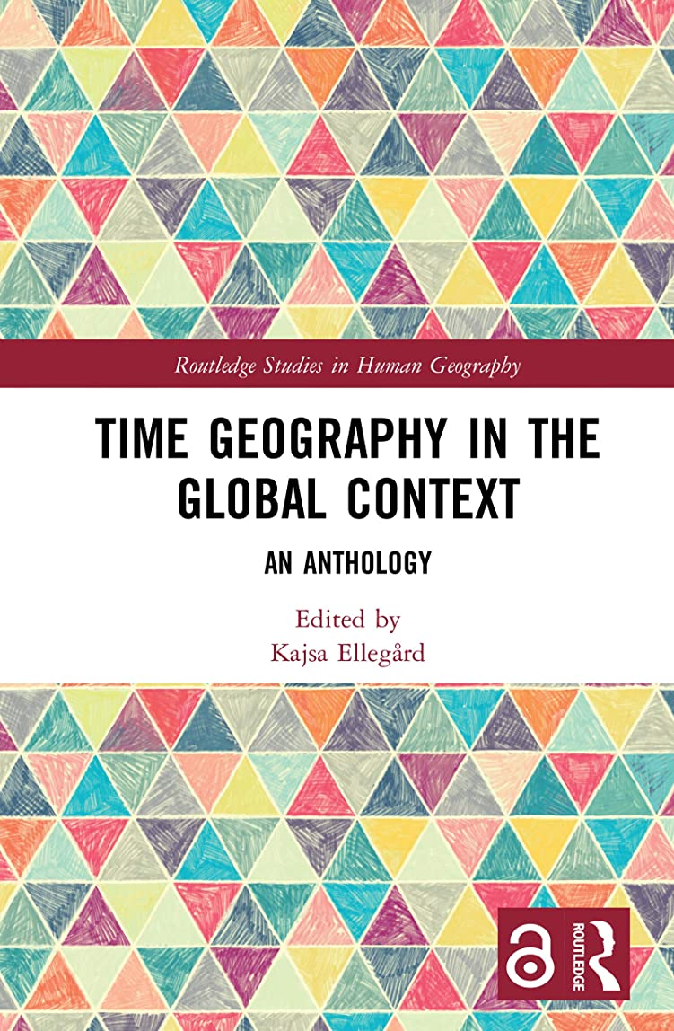 依存かすれた積極的にTime Geography in the Global Context: An Anthology (Routledge Studies in Human Geography) (English Edition)