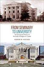 From Seminary to University: An Institutional History of the Study of Religion in Canada