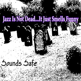 Jazz Is Not Dead...It Just Smells Funny