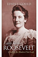 Edith Kermit Roosevelt: Creating the Modern First Lady Kindle Edition