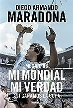 México 86. Mi Mundial, mi verdad: Así ganamos la Copa (Spanish Edition)