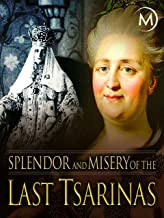 Splendor and Misery of the Last Tsarinas