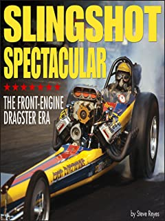 Slingshot Spectacular: The Front-Engine Dragster Era