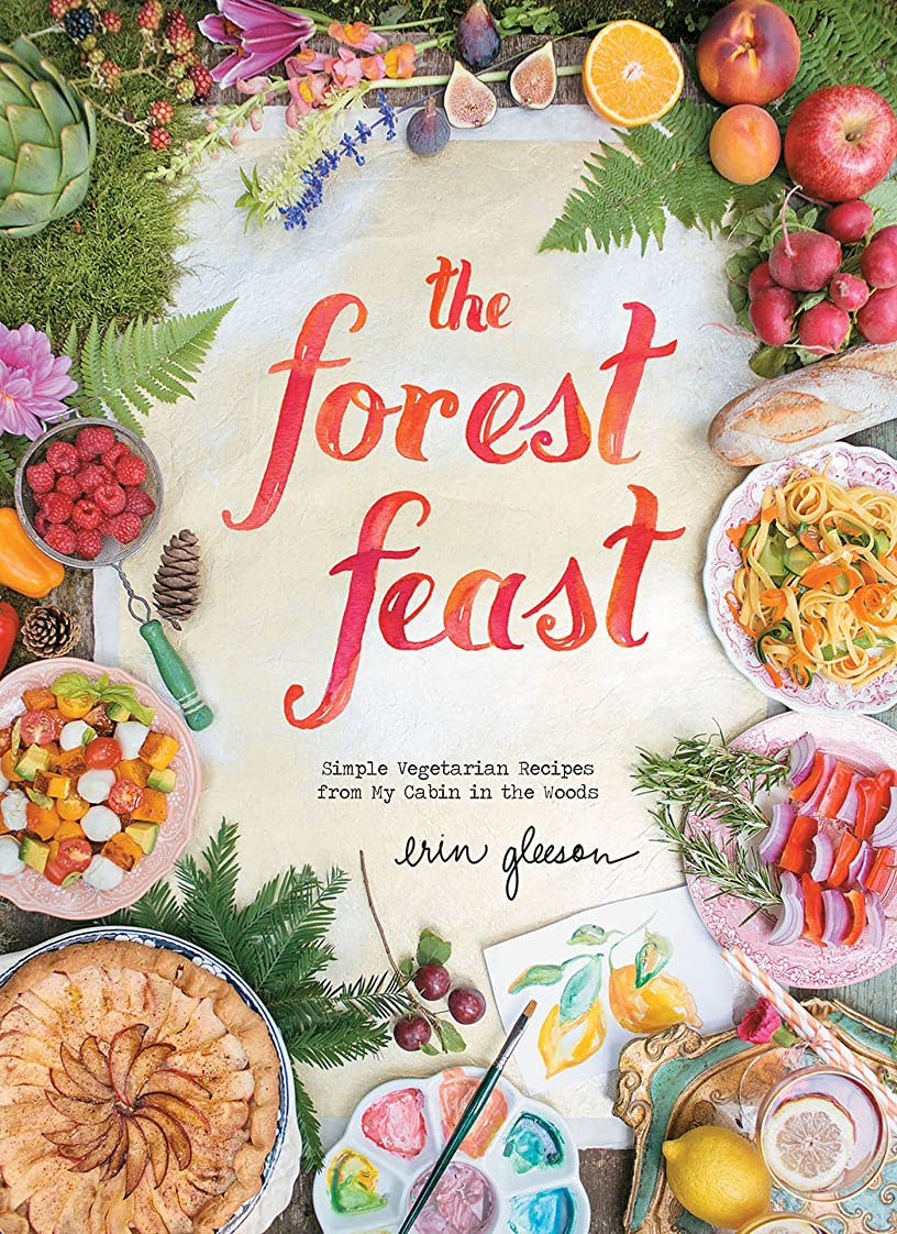 注入キリスト教素晴らしさThe Forest Feast: Simple Vegetarian Recipes from My Cabin in the Woods (English Edition)