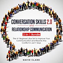 Conversation Skills 2.0 and Relationship Communication 2-in-1 Book: The #1 Beginner's Box Set to Improve Your Communication and Resolve Any Conflict in Just 7 Days