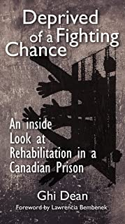 Deprived of a Fighting Chance.: An Inside Look at Rehabilitation in a Canadian Prison