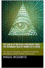 The Law of Attraction & Prosperity Bible - The Illuminati Wealth Manifesto & Codex: The Secret Principles to Manifest Prosperity Abundance Wealth Health and Success (Illumanati Magus Incognito) Kindle Edition