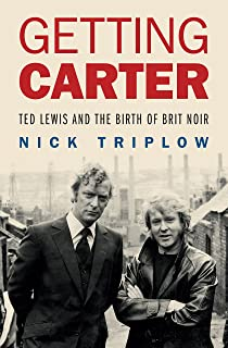Getting Carter: Ted Lewis and the Birth of British Noir