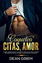 Coqueteo, Citas, Amor: Entender, dirigirse y seducir a las mujeres. El consejo de citas para los hombres para tener más éx...