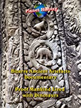 Bizarre Ancient Artifacts Documentary - Proof Mankind Lived with Dinosaurs