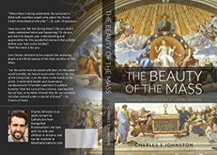 The Beauty Of The Mass: Exploring The Central Act Of Catholic Worship