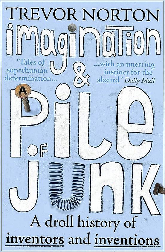 感心する上へ国Imagination and a Pile of Junk: A Droll History of Inventors and Inventions (English Edition)