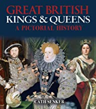 Great British Kings & Queens: A Pictorial History (Arcturus Great British Icons)