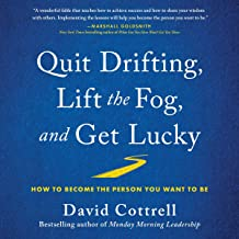 Quit Drifting, Lift the Fog, and Get Lucky: How to Become the Person You Want to Be