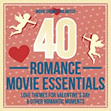 40 Romance Movie Essentials (Love Themes for Valentine's Day & Other Romantic Moments)