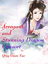 Arrogant and Stunning Dragon Consort: Volume 8 (English Edition)
