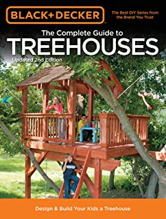Black & Decker The Complete Guide to Treehouses, 2nd edition: Design & Build Your Kids a Treehouse (Black & Decker Complet...