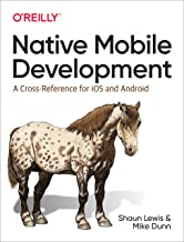 Native Mobile Development: A Cross-Reference for iOS and Android