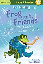 Frog and Friends Celebrate Thanksgiving, Christmas, and New Year's Eve (I AM A READER!: Frog and Friends Book 8)