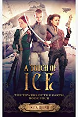 A Touch of Ice: The Towers of the Earth Book Four Kindle Edition