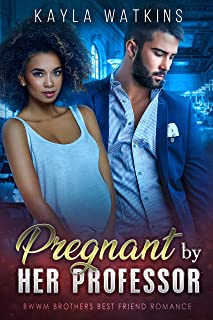 Pregnant by Her Professor: BWWM Brother`s Best Friend Romance