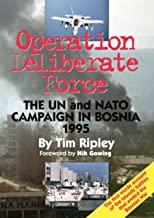 Operation Deliberate Force: The UN and NATO campaign in Bosnia 1995 By Tim Ripley (English Edition)