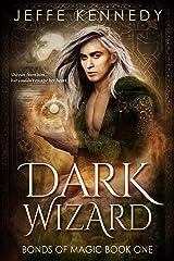 Dark Wizard: a Dark Fantasy Romance (Bonds of Magic Book 1) Kindle Edition