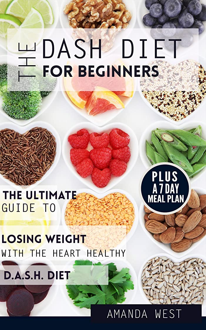 DASH Diet for Beginners: The Ultimate Guide to Losing Weight with the Heart-Healthy DASH Diet – Including a 7-Day Meal Plan (English Edition)
