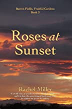 Roses at Sunset (Barren Fields, Fruitful Gardens Book 3)