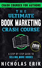 The Ultimate Book Marketing Crash Course: A Step-by-Step Guide to Selling More Books (2019 Edition) (Crash Courses for Authors)