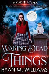 Waking Dead Things: A Dead Things Novel Kindle Edition