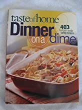 Taste of Home: Dinner on a Dime: 403 Budget-Friendly Family Recipes