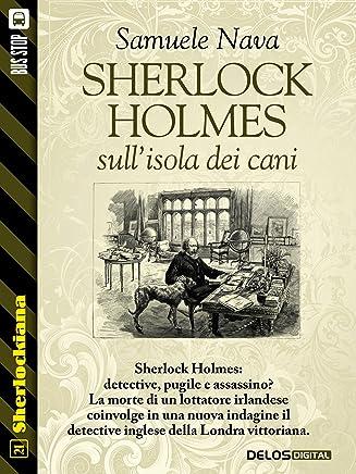 Sherlock Holmes sullisola dei cani (Sherlockiana Vol. 21)