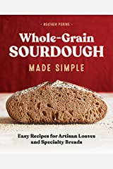 Whole Grain Sourdough Made Simple: Easy Recipes for Artisan Loaves and Specialty Breads Kindle Edition