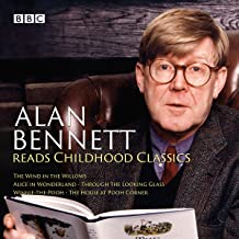 Alan Bennett Reads Childhood Classics: The Wind in the Willows; Alice in Wonderland; Through the Looking Glass; Winnie-the...