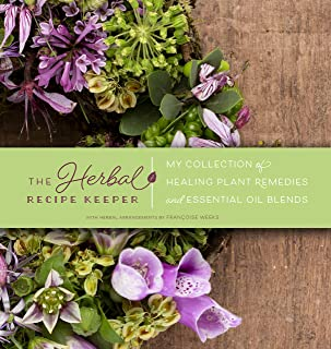 The Herbal Recipe Keeper: My Collection of Healing Plant Remedies and Essential Oil Blends