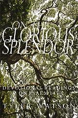 On the Glorious Splendor: Devotional Readings on Psalm 145 Kindle Edition