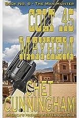Colt .45 Mayhem (Man Hunter Book 6) Kindle Edition