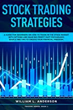 Stock Trading Strategies: A Guide for Beginners on How to Trade in the Stock Market with Options and Make Big Profit Fast; Psychology, Basics and Tips ... Financial Freedom (Trading series Book 1)