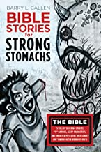 """Bible Stories for Strong Stomachs: The Bible is Full of Shocking Stories, """"R"""" Ratings, Seedy Characters, and Unsolved Mysteries That Convey God's Word in the Weirdest Ways"""