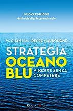Strategia oceano blu: Vincere senza competere (Italian Edition)