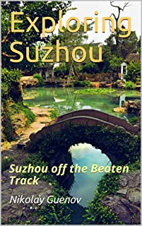 Exploring Suzhou: Suzhou off the Beaten Track (Day Trips from Shanghai)