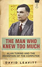 The Man Who Knew Too Much: Alan Turing and the invention of computers (English Edition)