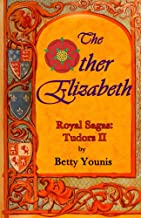 The Other Elizabeth: Royal Sagas: Tudors II