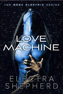 Love Machine: An Erotic Robot Romance (The Body Electric Book 1)
