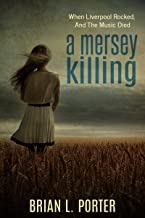 A Mersey Killing: When Liverpool Rocked, And The Music Died (Mersey Murder Mysteries Book 1) (English Edition)