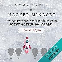 Hacker Mindset: Ne soyez plus spectateur du succès des autres, soyez acteur du vôtre