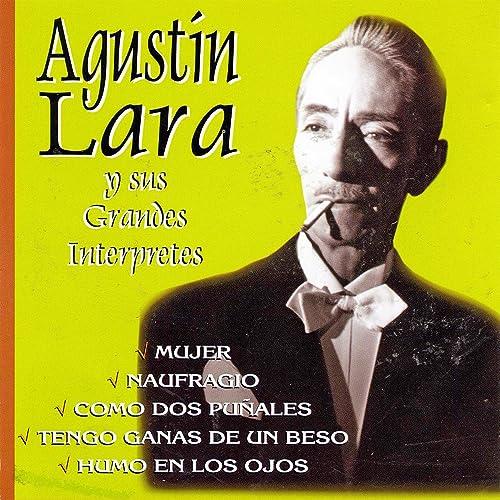 Agustín Lara y sus Grandes Intérpretes