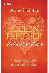 Seelenpartner - Liebe ohne Limit: Bedingungslose Liebe finden und schenken Kindle Ausgabe