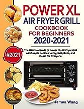 PowerXL Air Fryer Grill Cookbook for Beginners 2020-2021: The Ultimate Guide of PowerXL Air Fryer Grill with Simple Recipe...